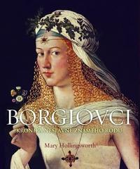Borgiovci. Kronika neslávne známeho rodu