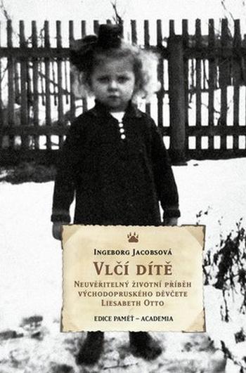 Vlčí dítě. Neuvěřitelný životní příběh východopruského děvčete