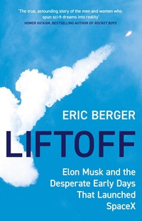 Liftoff: Elon Musk and the Desperate Early Days That Launched Spacex