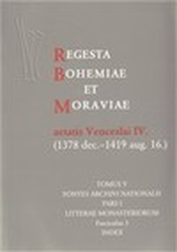 Regesta Bohemiae et Moraviae aetatis Venceslai IV. V/I/3 (1378 dec. - 1419 aug.