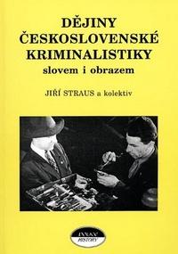 Dějiny československé kriminalistiky slovem i obrazem