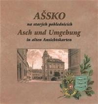 Ašsko na starých pohlednicích / Asch und Umgebung in alten Ansichtskarten