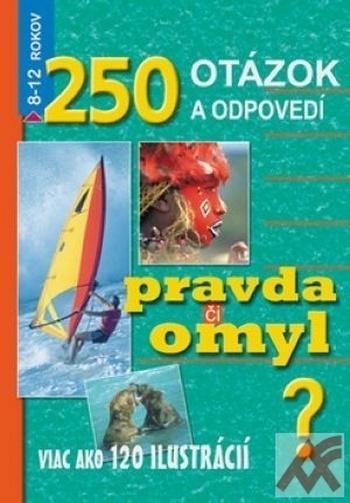 250 otázok a odpovedí. Pravda či omyl? 8-12 rokov
