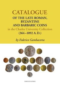 Catalogue of the Late Roman, Byzantine and Barbaric Coins in the Charles Univers