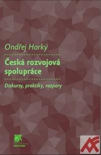 Česká rozvojová spolupráce. Diskursy, praktiky, rozpory