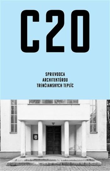 C20: Sprievodca architektúrou Trenčianskych Teplíc