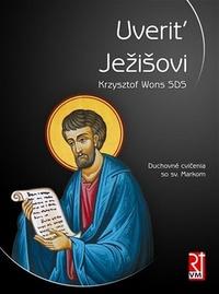 Uveriť Ježišovi. Duchovné cvičenia so sv. Markom