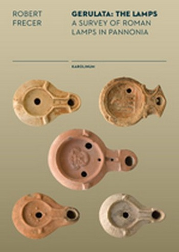 Gerulata: The Lamps. A Survey of Roman Lamps in Pannonia