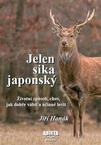 Jelen sika japonský. Životní způsob, chov, jak dobře vábit a účinně lovit