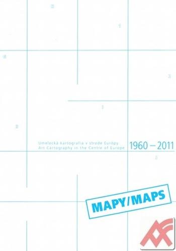 Mapy / Maps. Umelecká kartografia v strede Európy / Art Cartography in the Centr