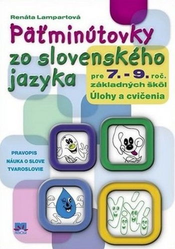 Päťminútovky zo slovenského jazyka pre 7. - 9. ročník základných škôl. Úlohy a c
