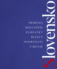 Slovensko. Príroda, miestopis, pamiatky, dejiny, osobnosti, umenie