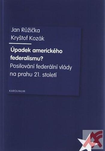 Úpadek amerického federalismu? Posilování federální vlády na prahu 21. století