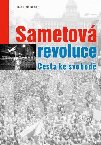Sametová revoluce. Cesta ke svobodě
