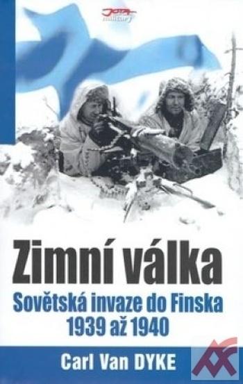 Zimní válka. Sovětská invaze do Finska 1939 až 1940