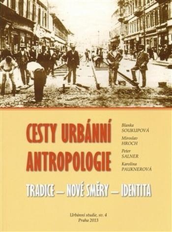 Cesty urbánní antropologie. Tradice, nové směry, identita