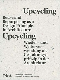 Upcycling. Reuse As A Design Principle In Architecture
