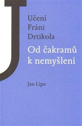 Učení Fráni Drtikola. Od čakramů k nemyšlení