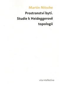 Prostranství bytí. Studie k Heideggerově topologii