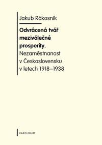Odvrácená tvář meziválečné prosperity. Nezaměstnanost v  Československu v letech