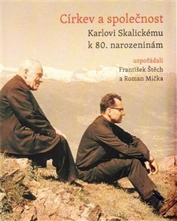 Církev a společnost. Karlovi Skalickému k 80. narozeninám