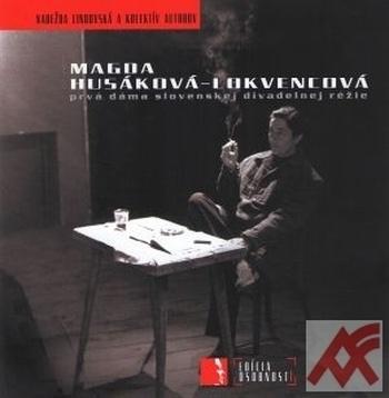 Magda Husáková-Lokvencová. Prvá dáma slovenskej divadelnej réžie