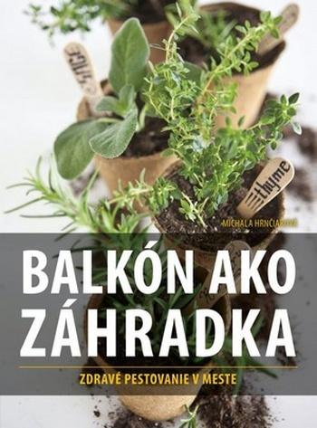 Balkón ako záhradka. Zdravé pestovanie v meste
