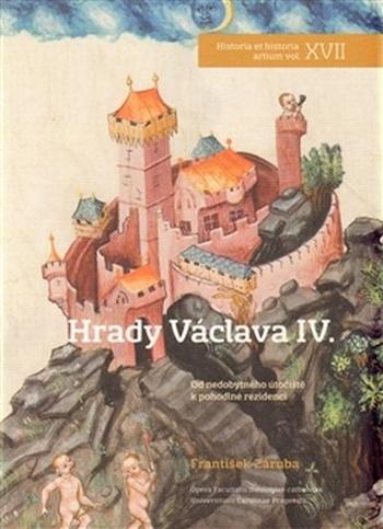 Hrady Václava IV. Od nedobytného útočiště k pohodlné rezidenci
