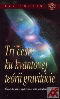 Tri cesty ku kvantovej teórii gravitácie