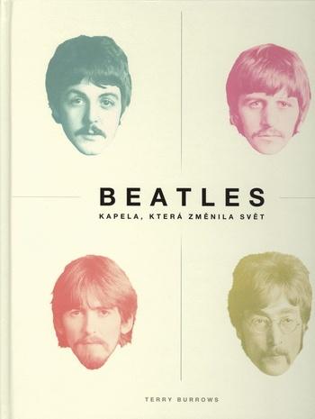Beatles. Kapela, která změnila svět