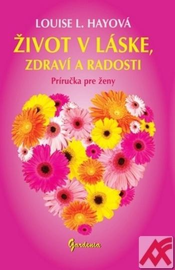 Život v láske, zdraví a radosti. Príručka pre ženy