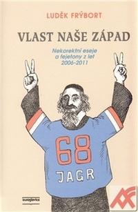 Vlast naše Západ. Nekorektní eseje a fejetony z let 2006-2011