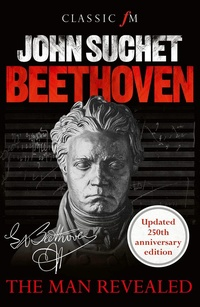 Beethoven. The Man Revealed