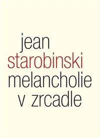 Melancholie v zrcadle. Tři přednášky o Baudelairovi