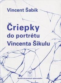 Čriepky do portrétu Vincenta Šikulu