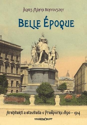 Belle époque. Architekti a stavitelia v Prešporku 1890 - 1914
