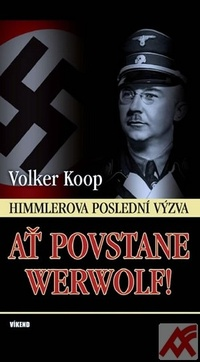 Ať povstane Werwolf! Himmlerova poslední výzva