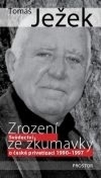 Zrození ze zkumavky. Svědectví o české privatizaci 1990-1997