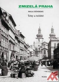 Zmizelá Praha - Trhy a tržiště