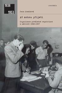 Ať mohou přijeti: organizace poválečné repatriace a návratů