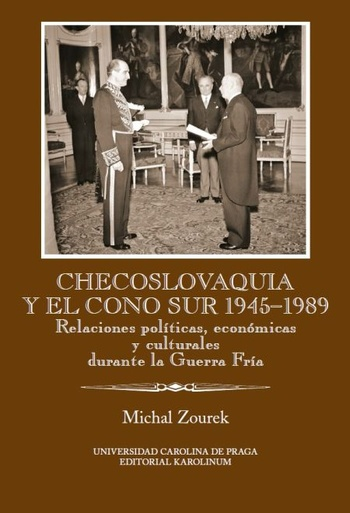 Checoslovaquia y el Cono Sur 1945-1989. Relaciones políticas, económicas y cultu