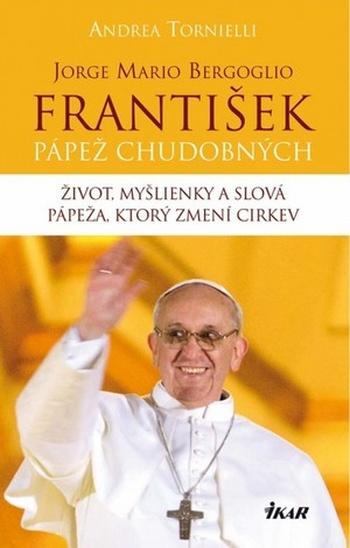 Jorge Mario Bergoglio. František - pápež chudobných