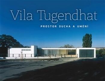 Vila Tugendhat. Prostor ducha a umění