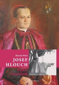Josef Hlouch. Pastýř a homiletik