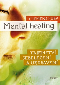 Mental Healing. Tajemství sebeléčení a uzdravení