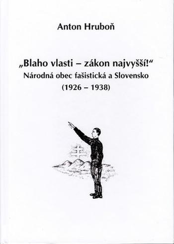 Blaho vlasti - zákon najvyšší! Národná obec fašistická a Slovensko (1926-1938)