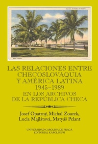 Las relaciones entre Checoslovaquia y América Latina 1945-1989. En los archivos