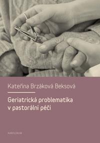 Geriatrická problematika v pastorální péči