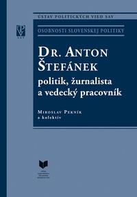 Dr. Anton Štefánek - politik, žurnalista a vedecký pracovník