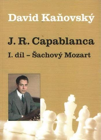J. R. Capablanca: Šachový Mozart - 1.díl